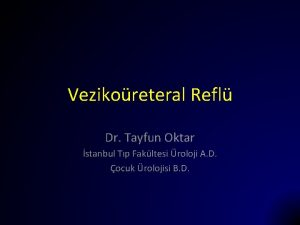 Vezikoreteral Refl Dr Tayfun Oktar stanbul Tp Fakltesi