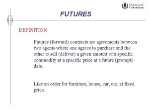 FUTURES DEFINITION Futures forward contracts are agreements between