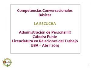 Competencias Conversacionales Bsicas LA ESCUCHA Administracin de Personal
