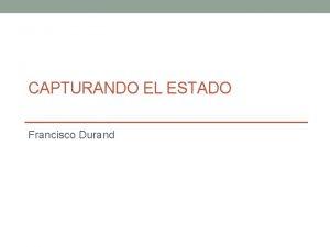 CAPTURANDO EL ESTADO Francisco Durand La discusin de