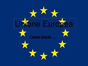 Unione Europea Come inizi Al termine della seconda