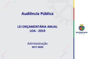 Audincia Pblica LEI ORAMENTRIA ANUAL LOA 2019 Administrao