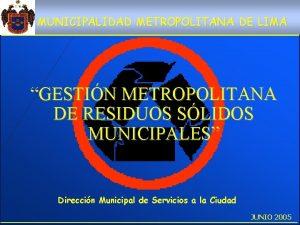 MUNICIPALIDAD METROPOLITANA DE LIMA GESTIN METROPOLITANA DE RESIDUOS