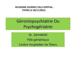 DEUXIEME JOURNEE VILLE HOPITAL THIERS LE 24112012 Grontopsychiatrie