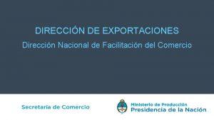 DIRECCIN DE EXPORTACIONES Direccin Nacional de Facilitacin del