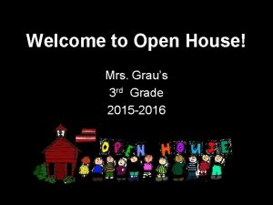 Welcome to Open House Mrs Graus 3 rd