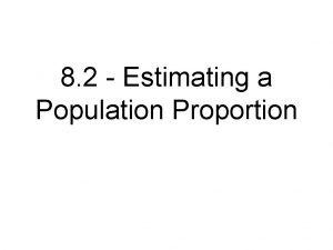 8 2 Estimating a Population Proportion Learning Targets