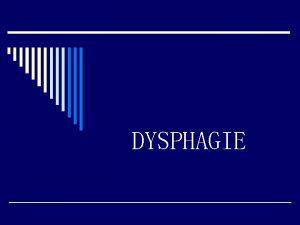 DYSPHAGIE 1 Dfinition 2 Physiologie 3 Diagnostic clinique