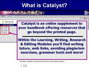 What is Catalyst Catalyst is an online supplement