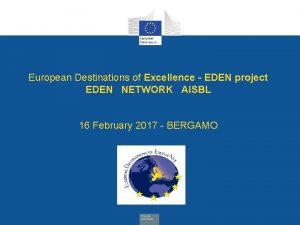 European Destinations of Excellence EDEN project EDEN NETWORK
