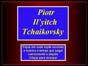 Piotr Ilyitch Tchaikovsky Fique em cada slyde ouvindo