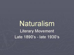 Naturalism Literary Movement Late 1890s late 1930s Naturalism