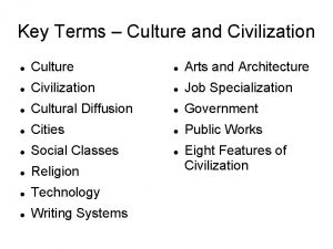 Key Terms Culture and Civilization Culture Arts and