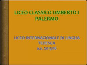 LICEO CLASSICO UMBERTO I PALERMO LICEO INTERNAZIONALE DI
