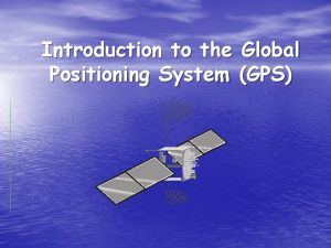 Introduction to the Global Positioning System GPS GPS