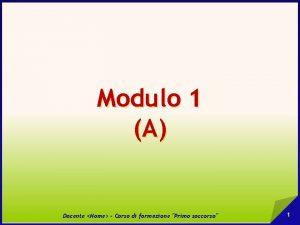 Modulo 1 A Docente Nome Corso di formazione