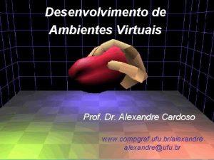 Desenvolvimento de Ambientes Virtuais Prof Dr Alexandre Cardoso