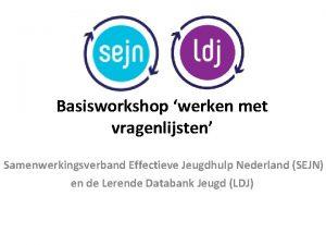 Basisworkshop werken met vragenlijsten Samenwerkingsverband Effectieve Jeugdhulp Nederland