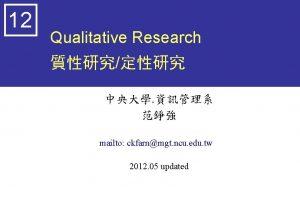 12 Qualitative Research mailto ckfarnmgt ncu edu tw