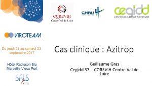 Cas clinique Azitrop Guillaume Gras Cegidd 37 COREVIH