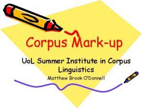 Corpus Markup Uo L Summer Institute in Corpus