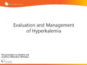Evaluation and Management of Hyperkalemia This presentation was