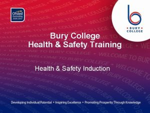 Bury College Health Safety Training Health Safety Induction