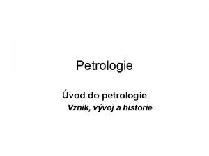 Petrologie vod do petrologie Vznik vvoj a historie