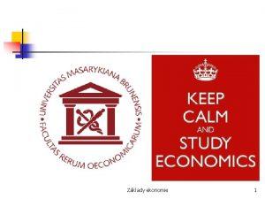 Zklady ekonomie 1 ZKLADY EKONOMIE n n n