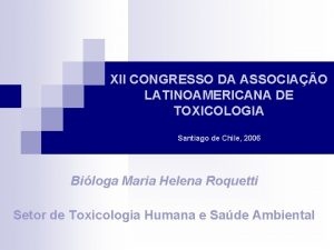 XII CONGRESSO DA ASSOCIAO LATINOAMERICANA DE TOXICOLOGIA Santiago