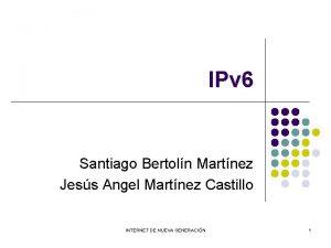 IPv 6 Santiago Bertoln Martnez Jess Angel Martnez