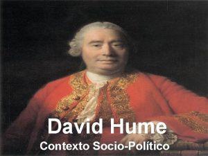 David Hume Contexto SocioPoltico Hume 1711 1776 EdimburgoEscocia