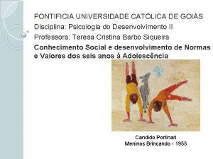 PONTIFICIA UNIVERSIDADE CATLICA DE GOIS Disciplina Psicologia do