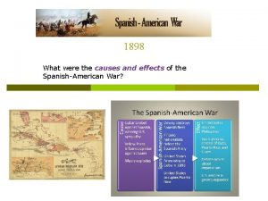1898 What were the causes and effects of