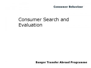 Consumer Behaviour Consumer Search and Evaluation Bangor Transfer
