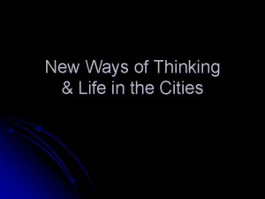New Ways of Thinking Life in the Cities