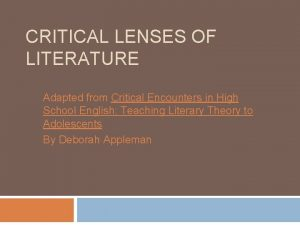 CRITICAL LENSES OF LITERATURE Adapted from Critical Encounters