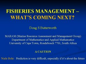 FISHERIES MANAGEMENT WHATS COMING NEXT Doug S Butterworth