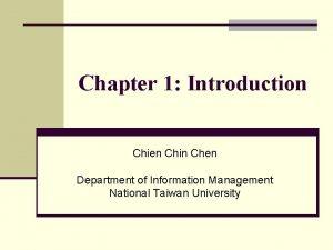 Chapter 1 Introduction Chien Chin Chen Department of