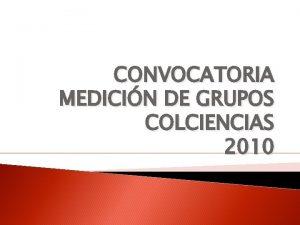 CONVOCATORIA MEDICIN DE GRUPOS COLCIENCIAS 2010 Cmo est