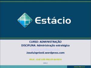CURSO ADMINISTRAO DISCIPLINA Administrao estratgica Jose priostiestacio br