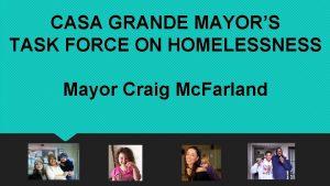 CASA GRANDE MAYORS TASK FORCE ON HOMELESSNESS Mayor
