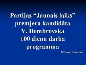 Partijas Jaunais laiks premjera kandidta V Dombrovska 100