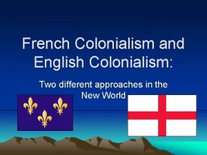 French Colonialism and English Colonialism Two different approaches
