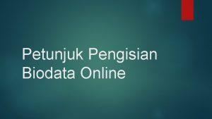 Petunjuk Pengisian Biodata Online Persiapan Pengisian Alat dan