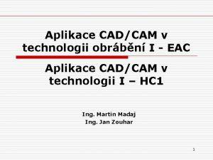 Aplikace CADCAM v technologii obrbn I EAC Aplikace