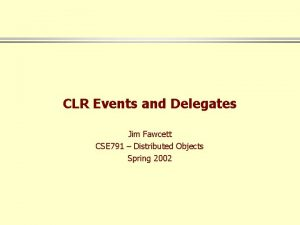 CLR Events and Delegates Jim Fawcett CSE 791
