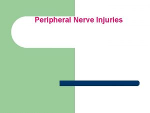 Peripheral Nerve Injuries PATHOLOGY Nerves can be injured