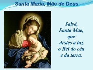 Santa Maria Me de Deus Salv Santa Me