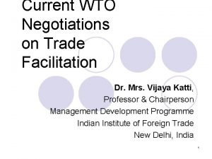 Current WTO Negotiations on Trade Facilitation Dr Mrs